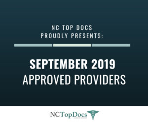 NC Top Docs Proudly Presents September 2019 Approved Providers